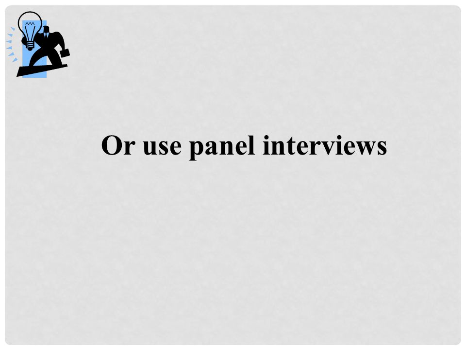 Or use panel interviews