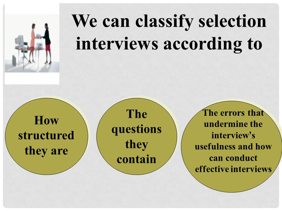 We can classify selection interviews according to