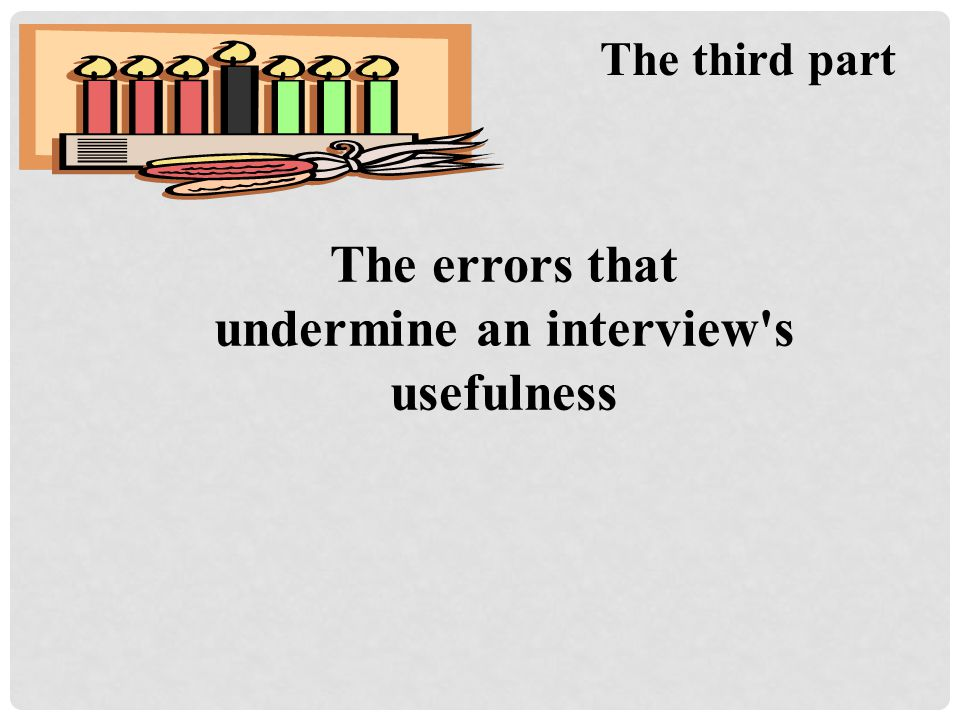 The errors that undermine an interview s usefulness