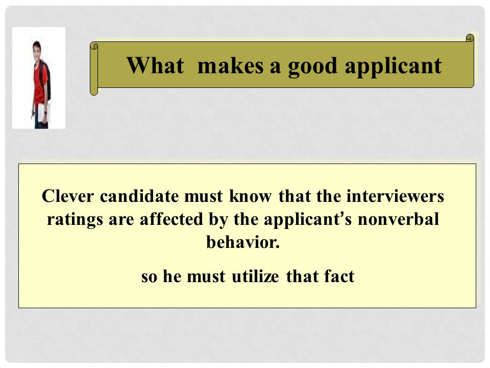 What makes a good applicant so he must utilize that fact
