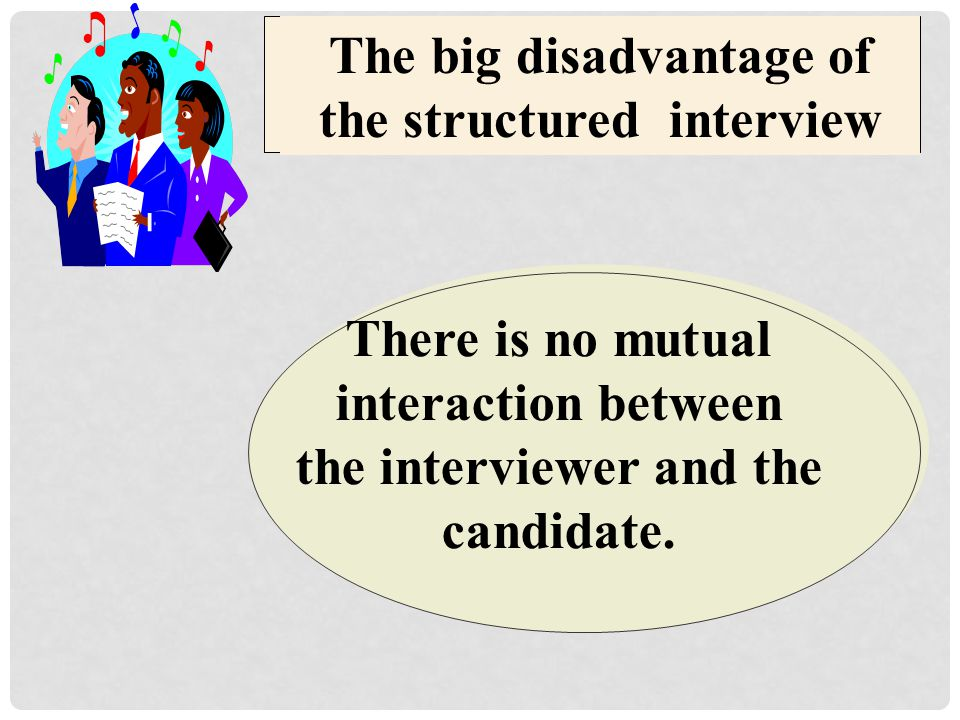 The big disadvantage of the structured interview