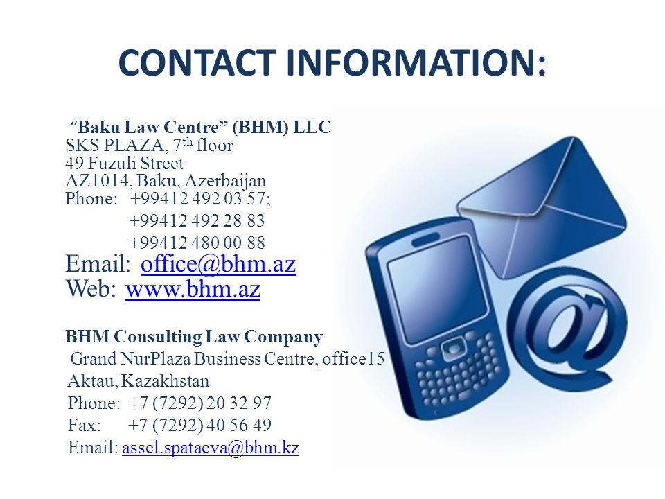 CONTACT INFORMATION: Baku Law Centre (BHM) LLC SKS PLAZA, 7th Floor 49