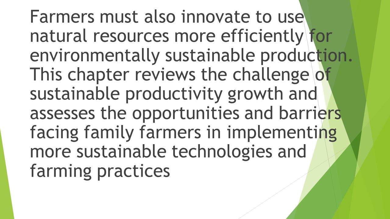 Farmers must also innovate to use natural resources more efficiently for environmentally sustainable production.