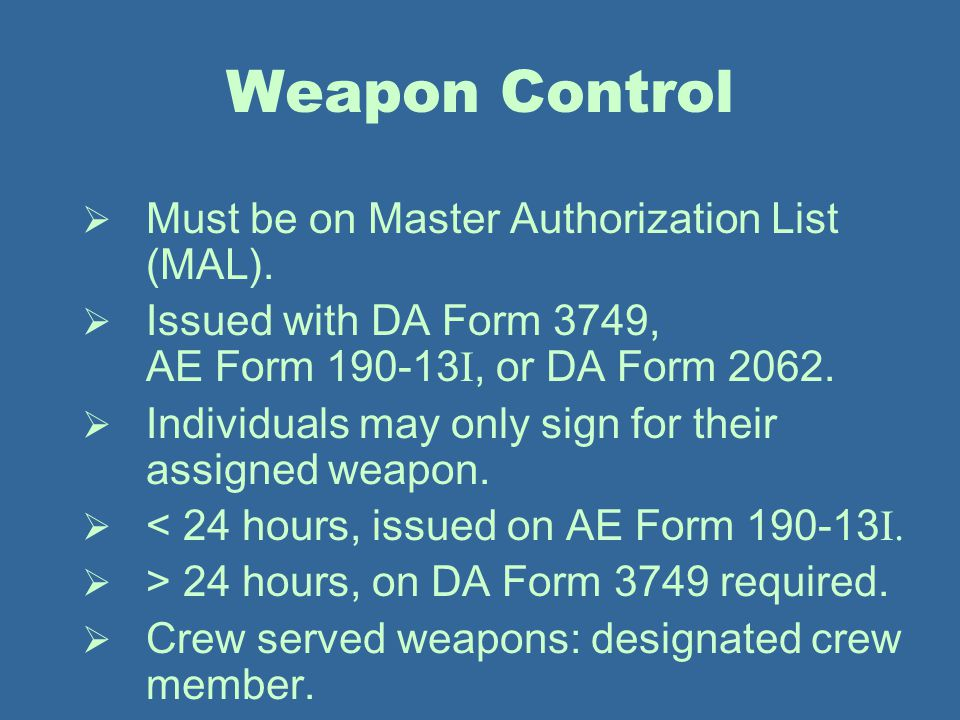 Weapon Control Must be on Master Authorization List (MAL).