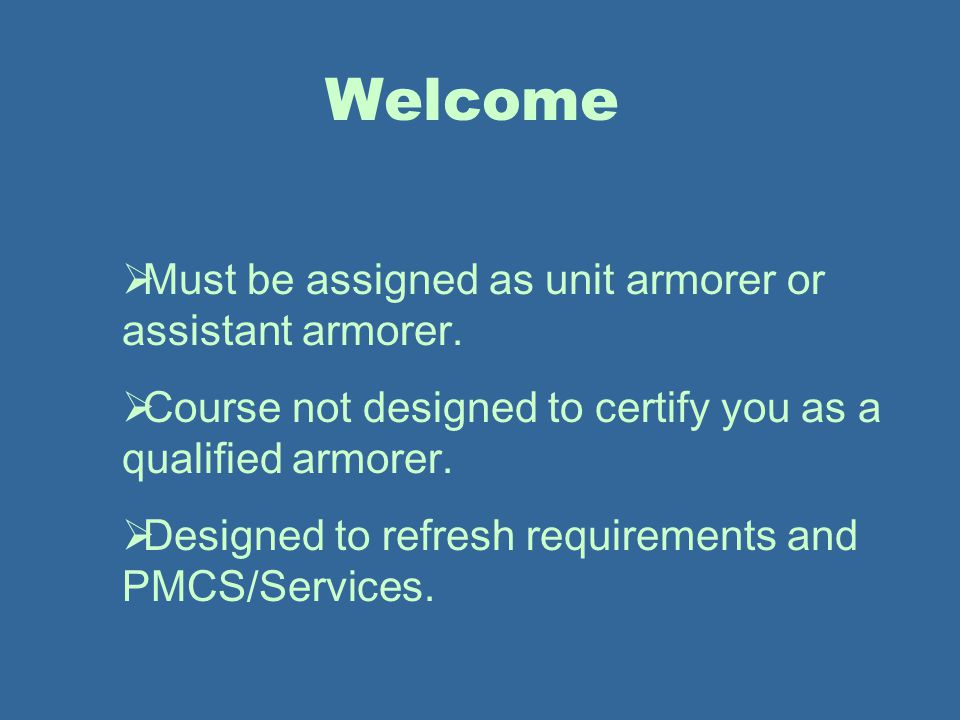 Welcome Must be assigned as unit armorer or assistant armorer.