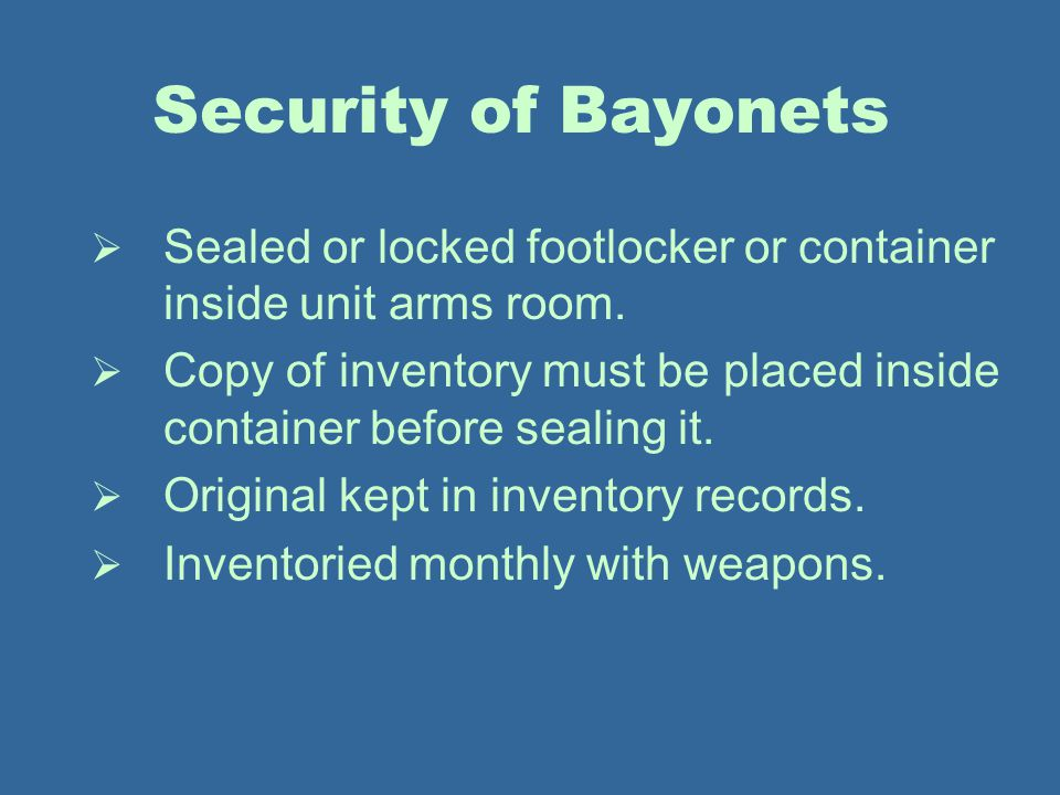 Security of Bayonets Sealed or locked footlocker or container inside unit arms room.
