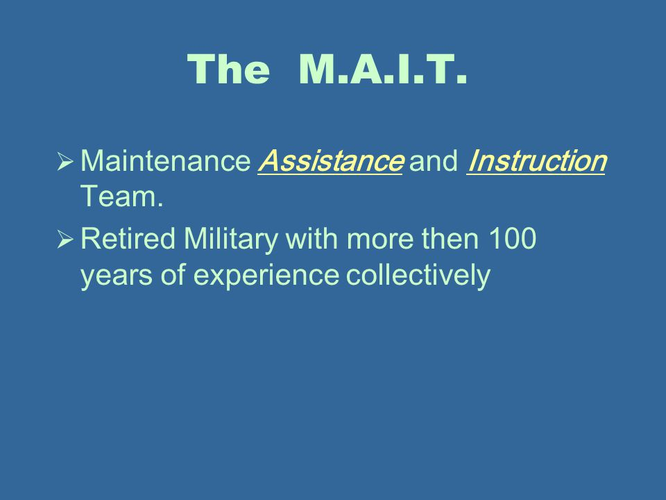 The M.A.I.T. Maintenance Assistance and Instruction Team.