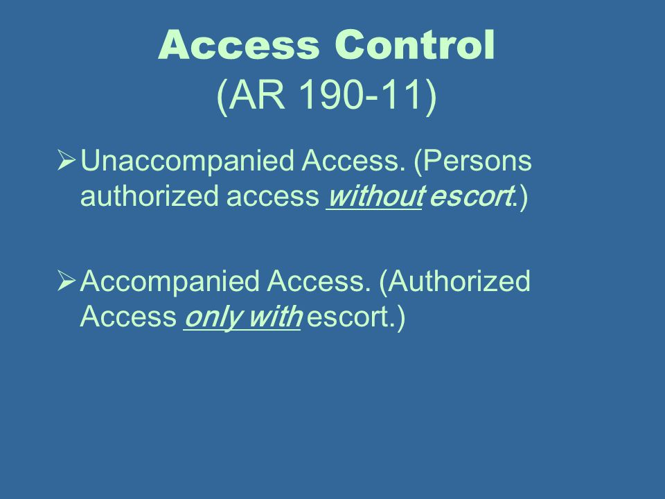 Access Control (AR 190-11) Unaccompanied Access. (Persons authorized access without escort.)