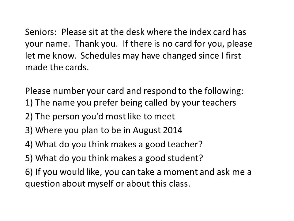 Seniors: Please sit at the desk where the index card has your name