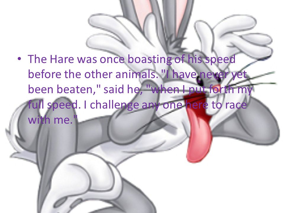The Hare was once boasting of his speed before the other animals