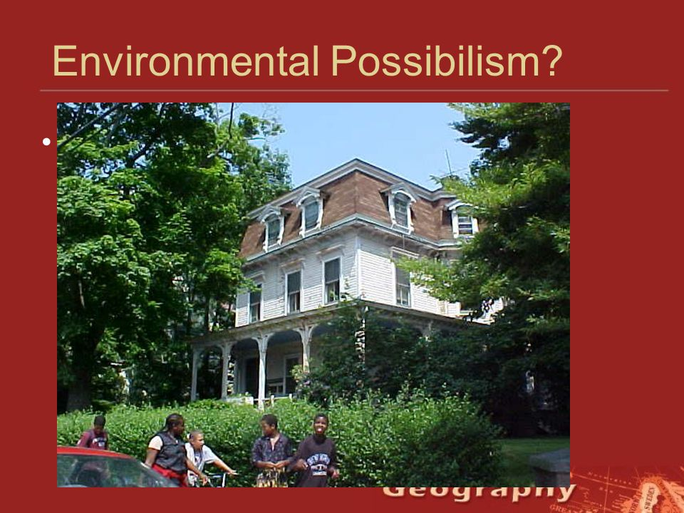 Environmental Possibilism on Human Geography Of The Discipline