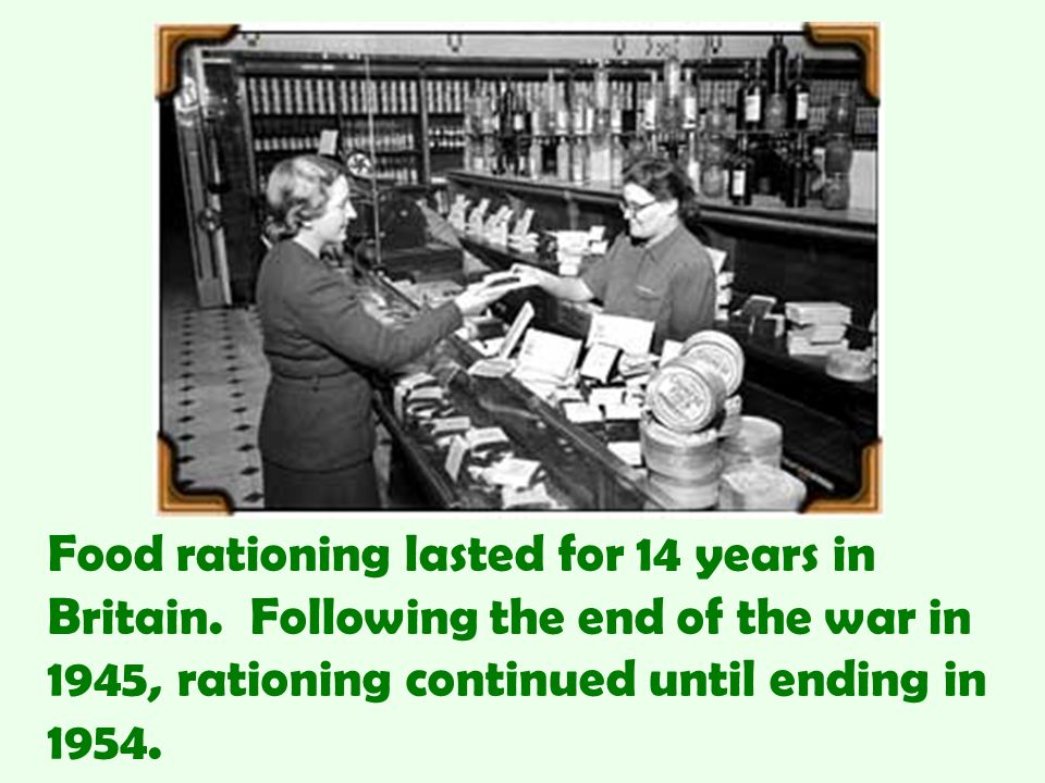 Food rationing lasted for 14 years in Britain