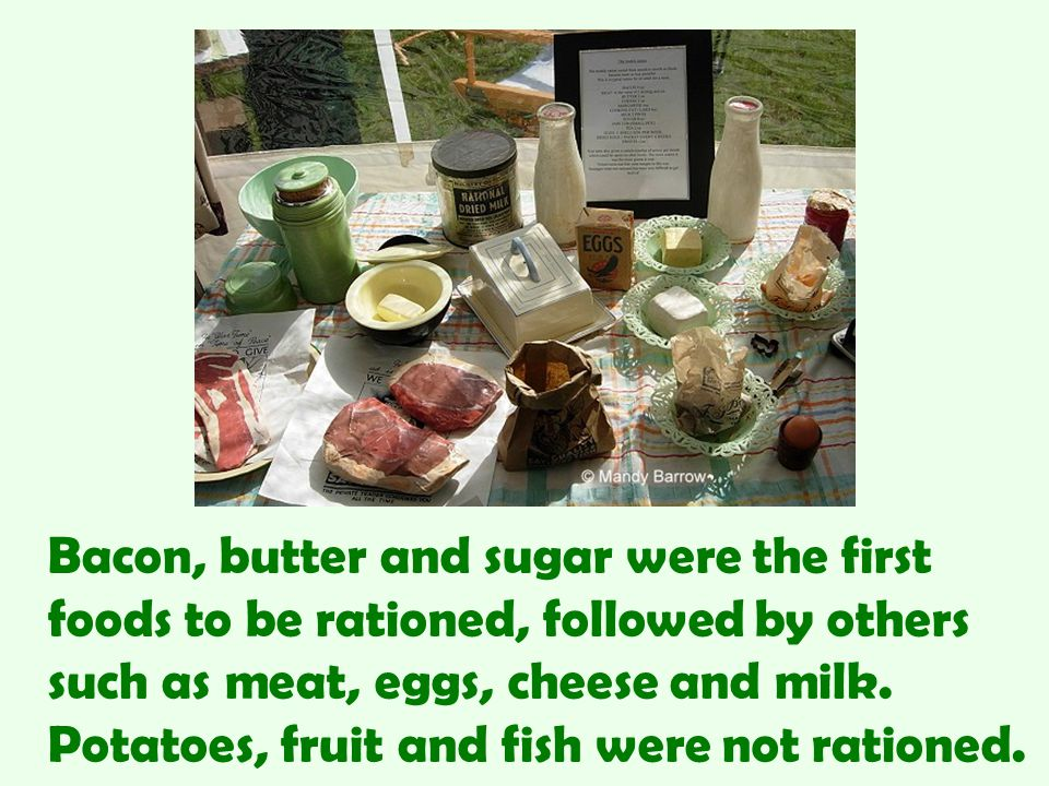 Bacon, butter and sugar were the first foods to be rationed, followed by others such as meat, eggs, cheese and milk.