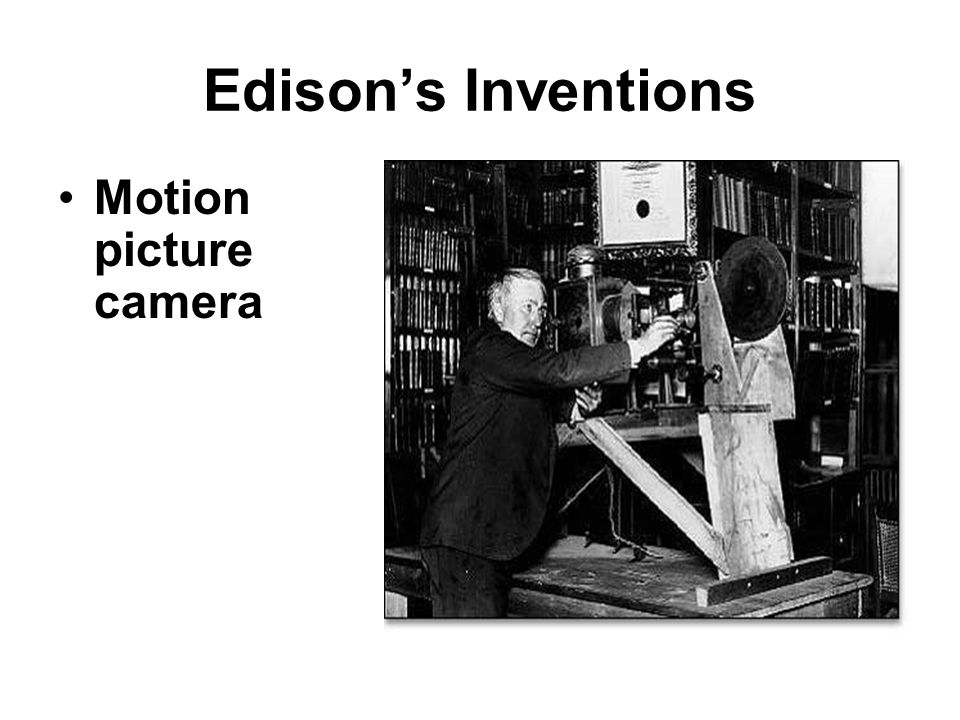Edison's Inventions Motion picture camera