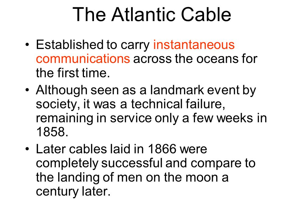 The Atlantic Cable Established to carry instantaneous communications across the oceans for the first time.