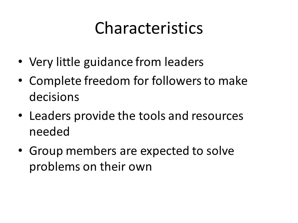 Characteristics Very little guidance from leaders