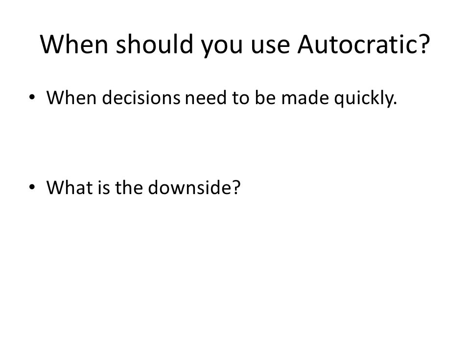 When should you use Autocratic