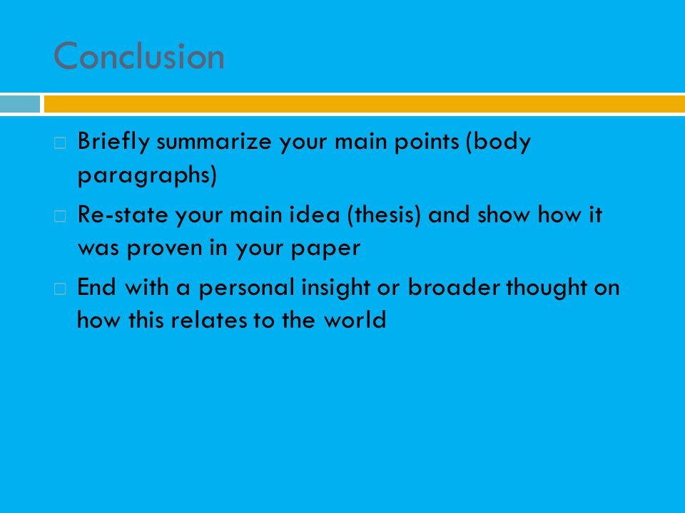 Conclusion Briefly summarize your main points (body paragraphs)
