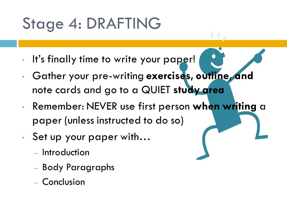 Stage 4: DRAFTING It's finally time to write your paper!