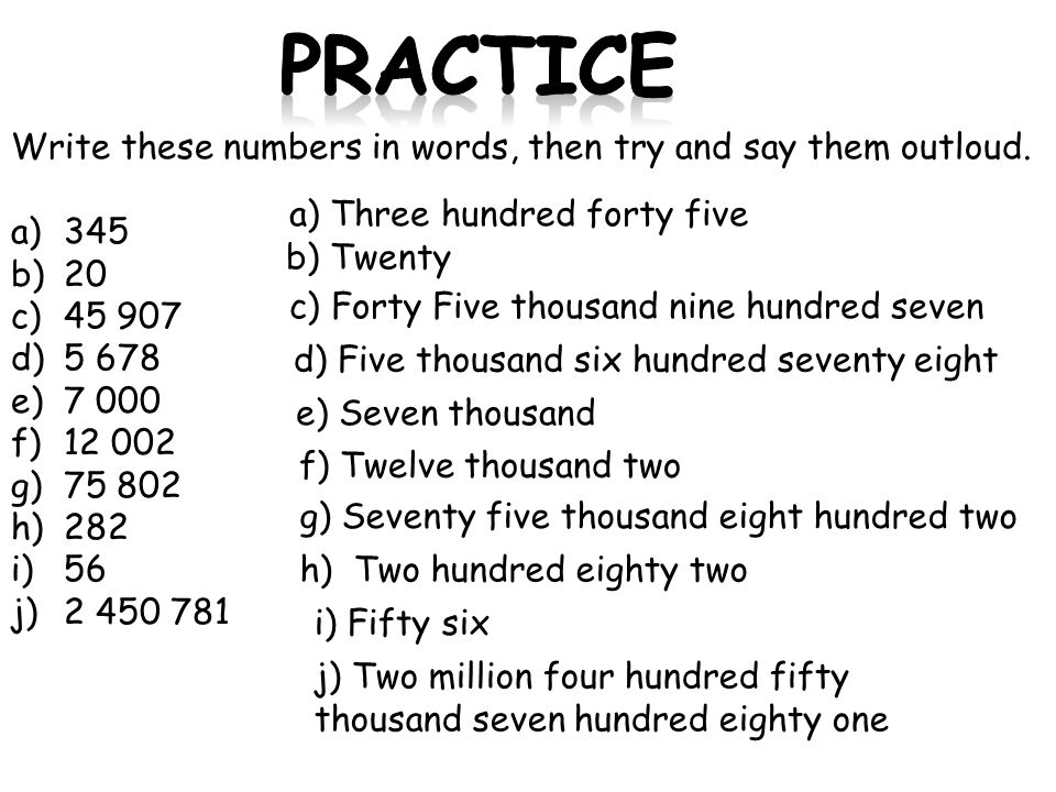 Practice Write these numbers in words, then try and say them outloud.