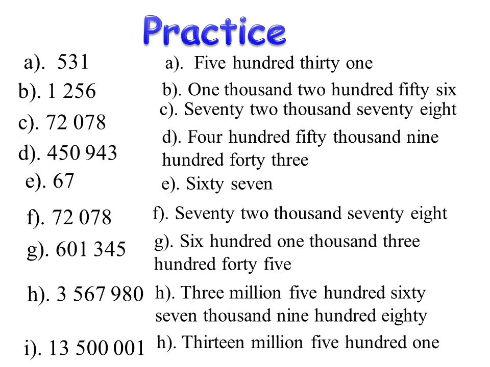 Practice a). 531 a). Five hundred thirty one b). 1 256 c). 72 078