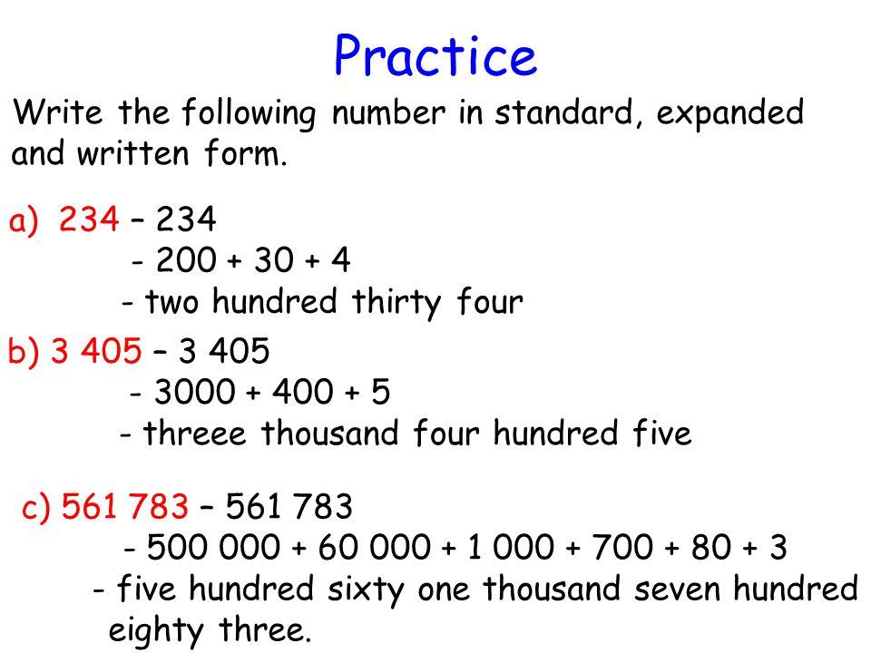 Practice Write the following number in standard, expanded and written form. 234 – 234. - 200 + 30 + 4.