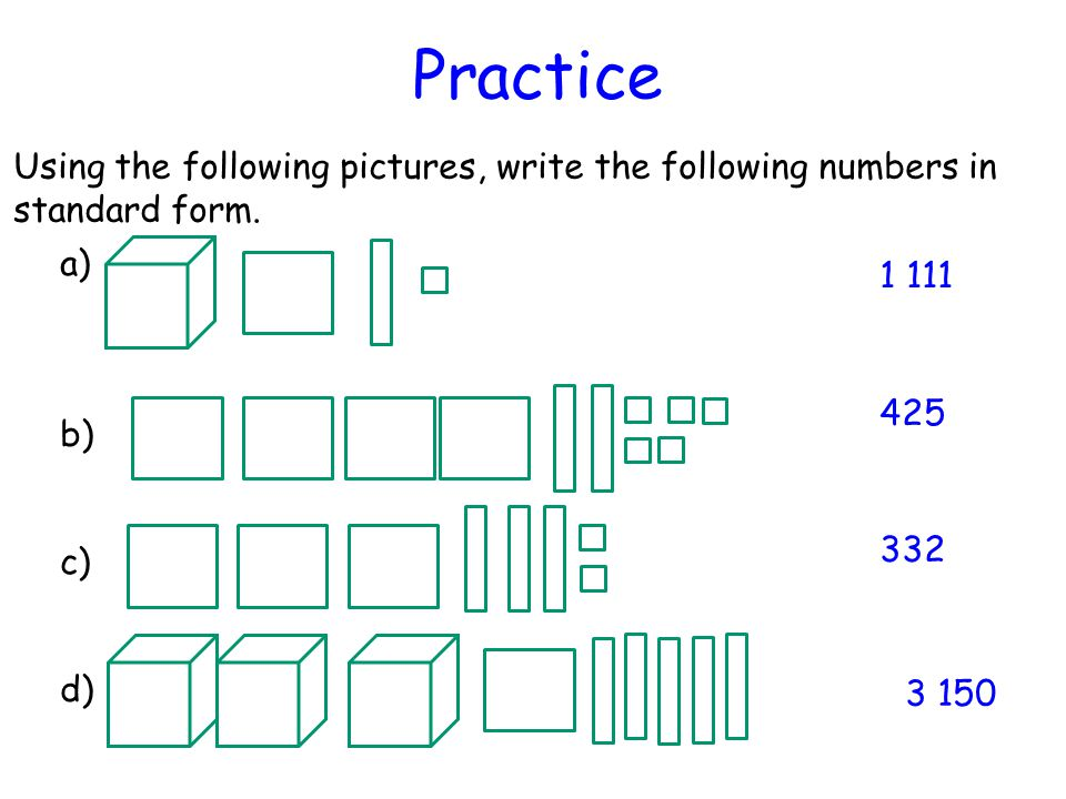 Practice Using the following pictures, write the following numbers in standard form. a) b) c) d)
