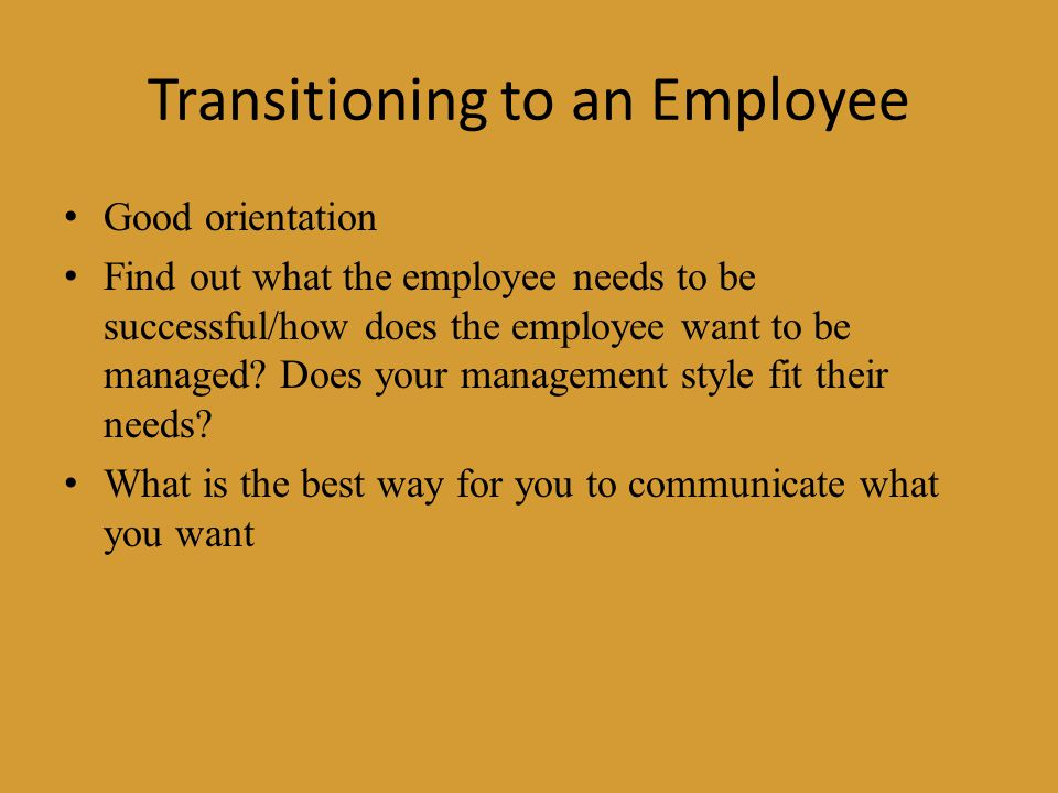 management style to fit employee needs Think back on your career and the managers you have had i am sure that you have had good managers and others who were maybe not so great when i ask people to list what made the good managers good, most of the examples they give me are to do with behavior, or style.