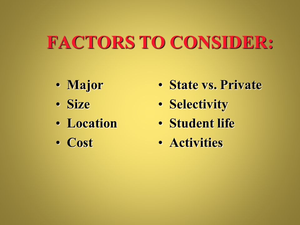 FACTORS TO CONSIDER: Major Size Location Cost State vs. Private