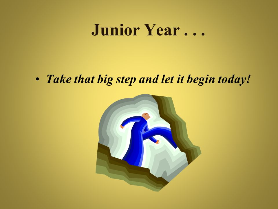 Junior Year . . . Take that big step and let it begin today!