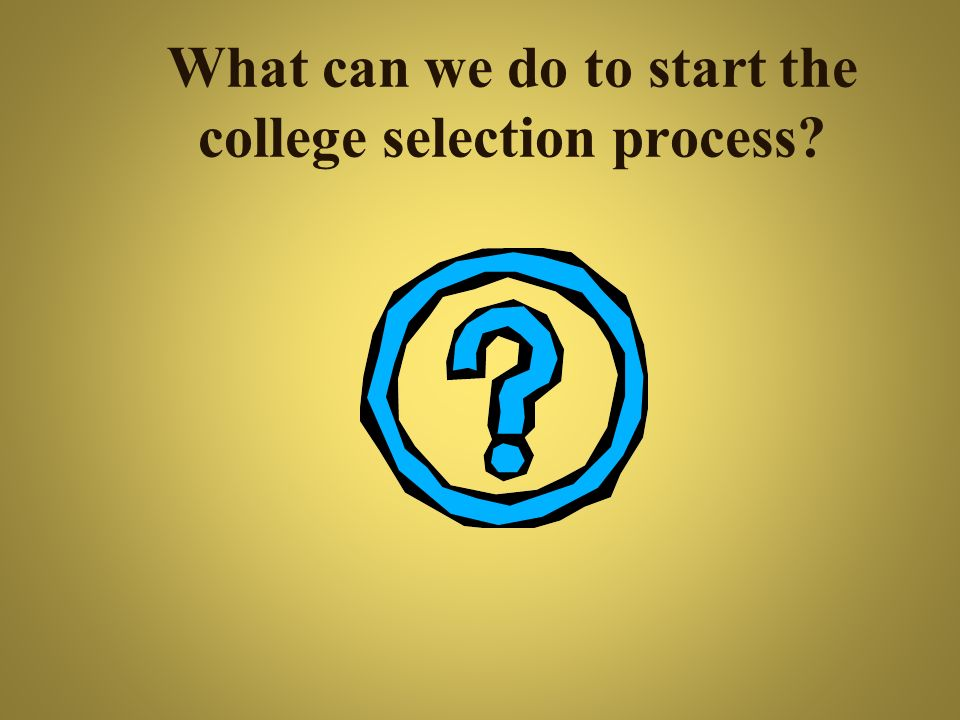 What can we do to start the college selection process