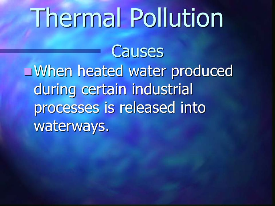 water pollution causes and types Water pollution: causes, effects and remedies this type of water pollution is called thermal pollution which results in change in physical qualities.
