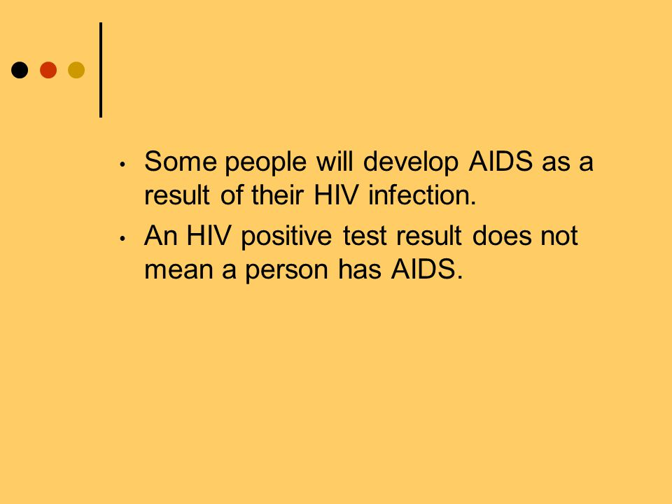 Some people will develop AIDS as a result of their HIV infection.