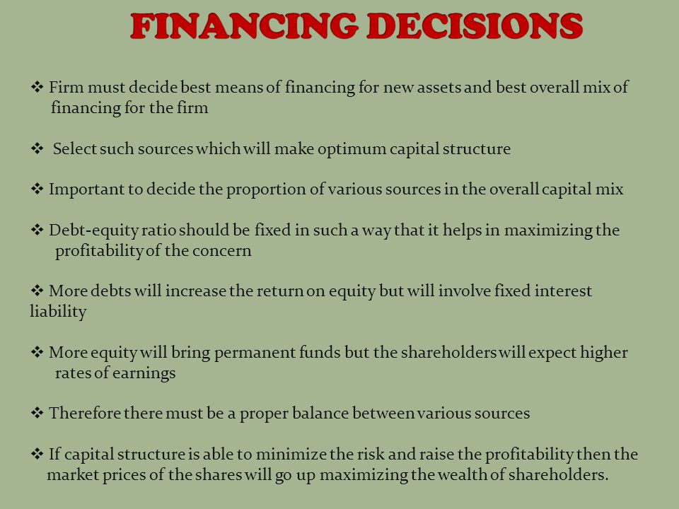 FINANCING DECISIONS Firm must decide best means of financing for new assets and best overall mix of.