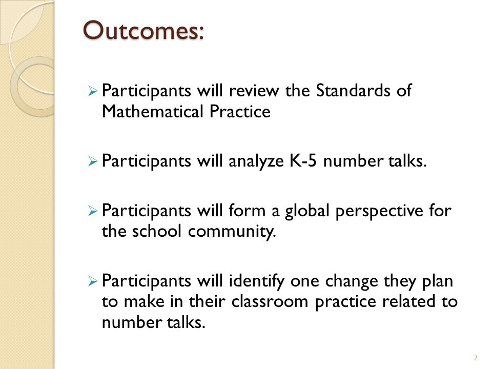 Outcomes: Participants will review the Standards of Mathematical Practice. Participants will analyze K-5 number talks.