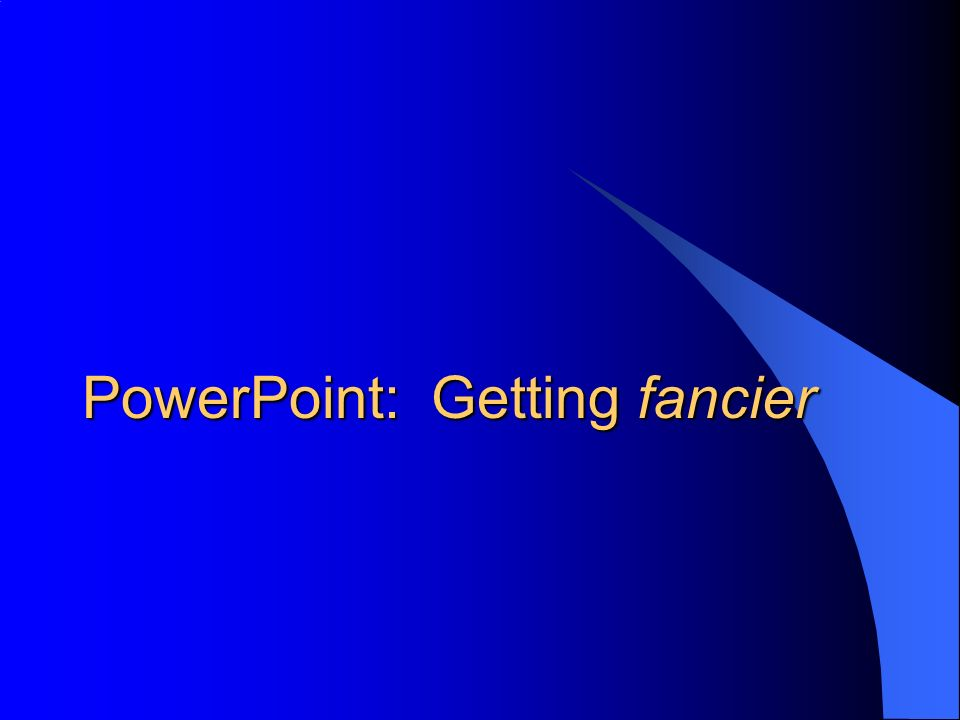 PowerPoint: Getting fancier