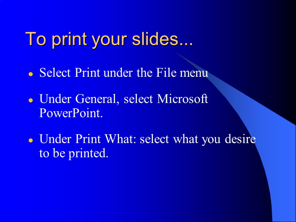 To print your slides... Select Print under the File menu