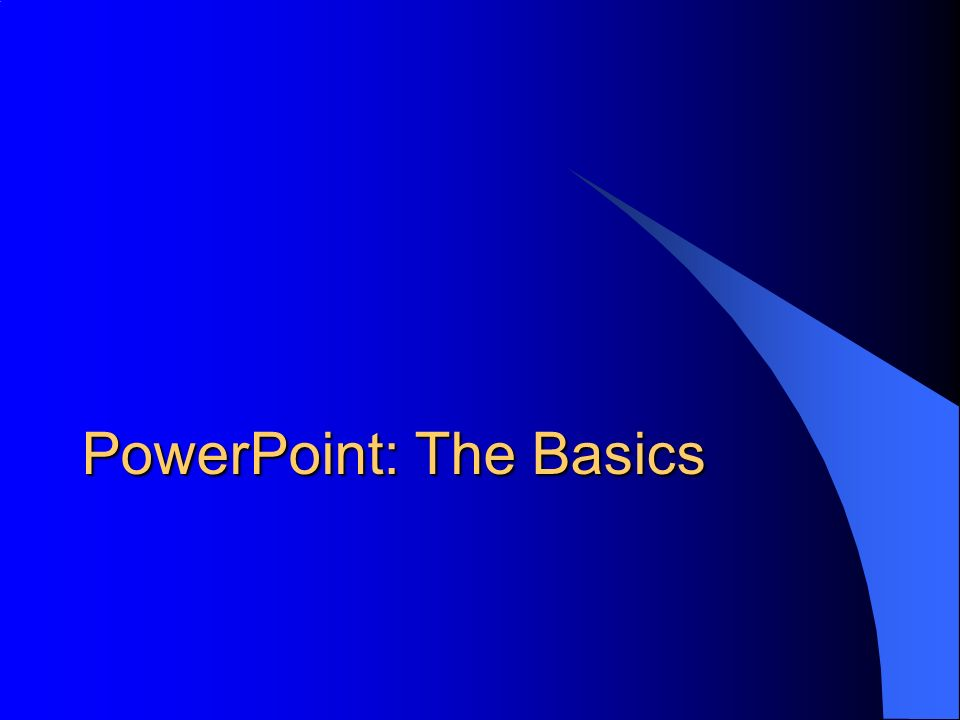 PowerPoint: The Basics