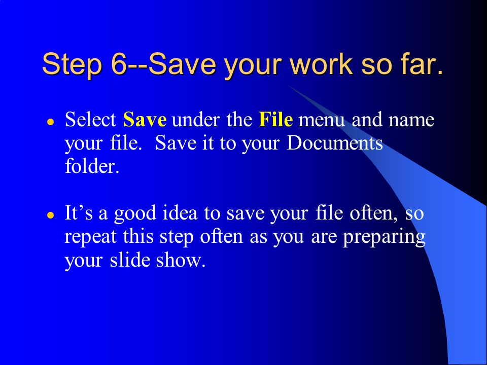 Step 6--Save your work so far.