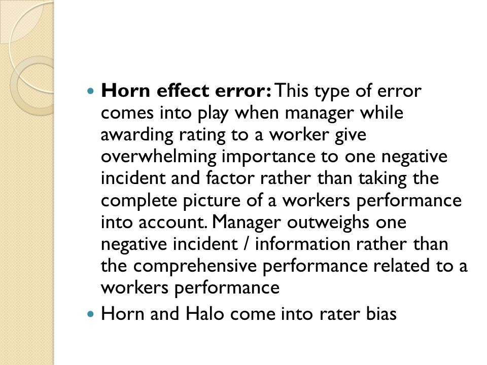 halo horn error The halo and horn effect as early as in 1920, edward thorndike demonstrated that we tend to attribute characteristics to a person based on just one character trait and because we want to prove we've made the right judgement, in all our interactions with this person we are constantly looking for 'evidence' that shows that we are right.