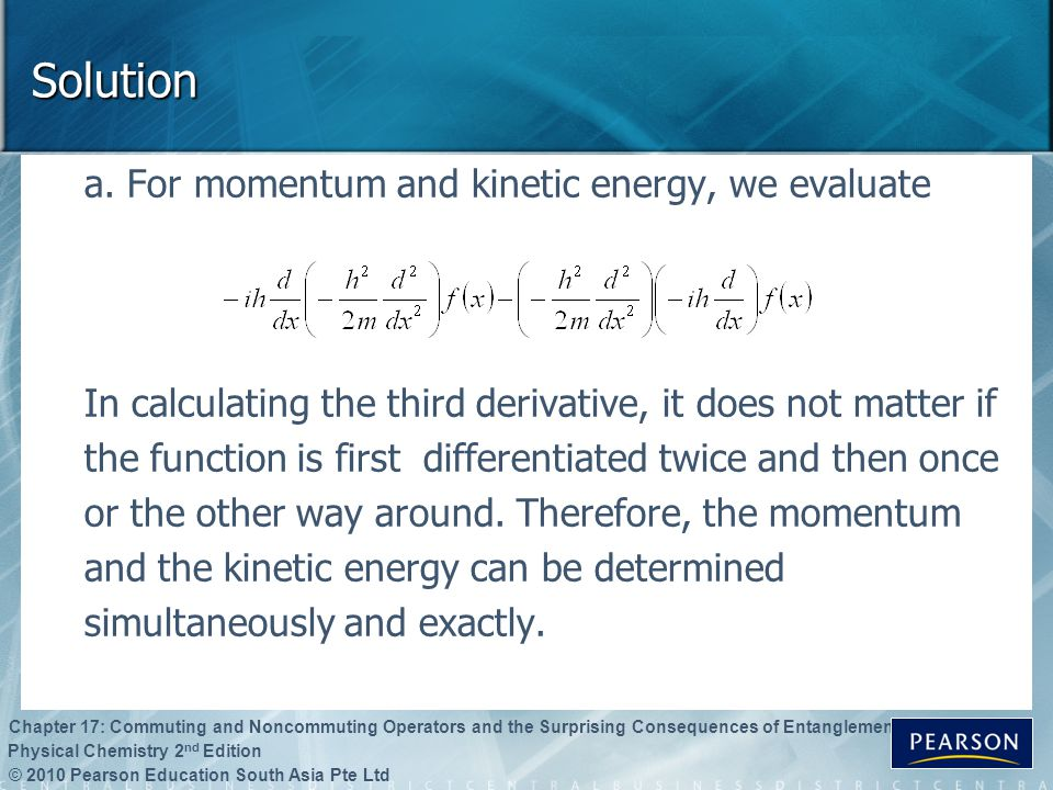 Solution a. For momentum and kinetic energy, we evaluate