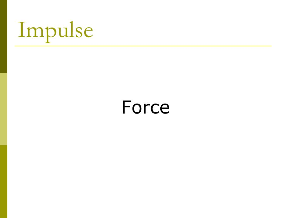 impulsive force The force that two colliding bodies exert on one another acts only for a short time, giving a brief but strong push this force is called an impulsive forcethe impulsive force is much.
