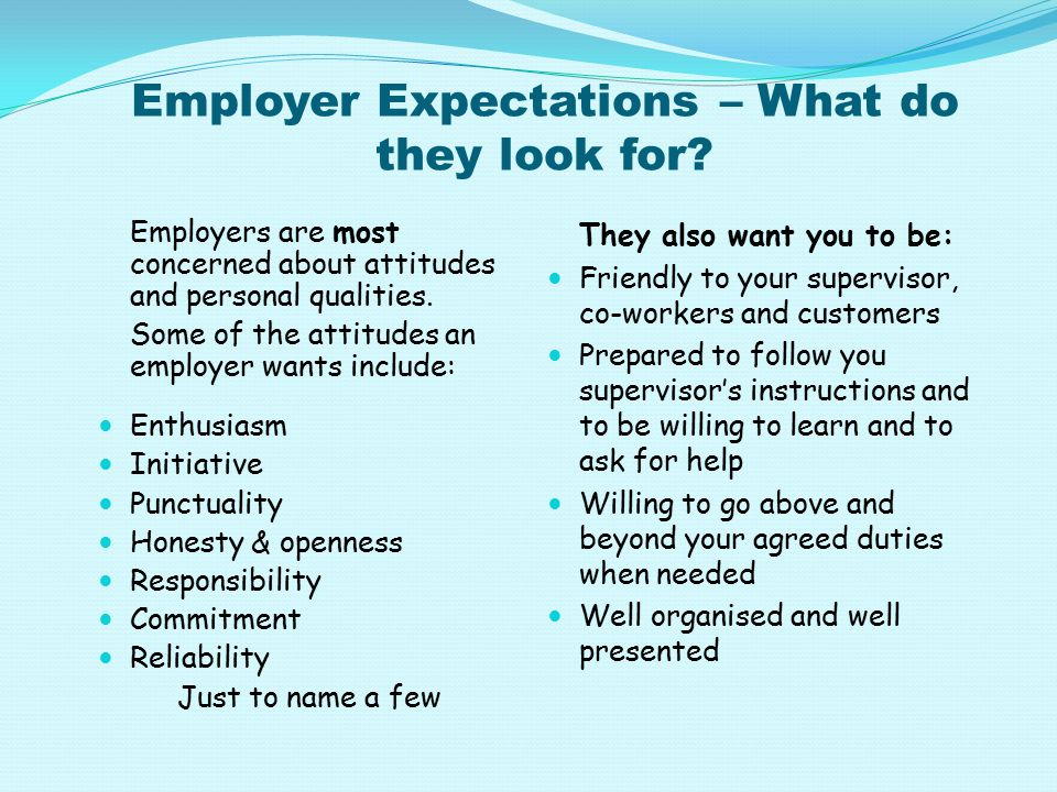 """employer expectations Besides expectations regarding job performance and quality of life in the workplace, there are also more concrete, fundamental expectations that apply across the board to all employees—things that fall more into the """"policies and procedures"""" category."""