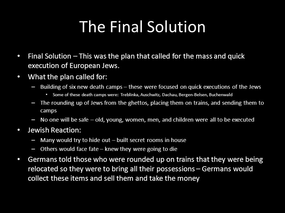 The Final Solution Final Solution – This was the plan that called for the mass and quick execution of European Jews.