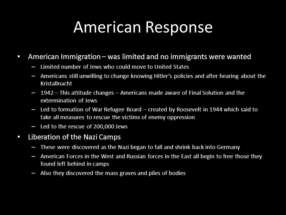 American Response American Immigration – was limited and no immigrants were wanted. Limited number of Jews who could move to United States.