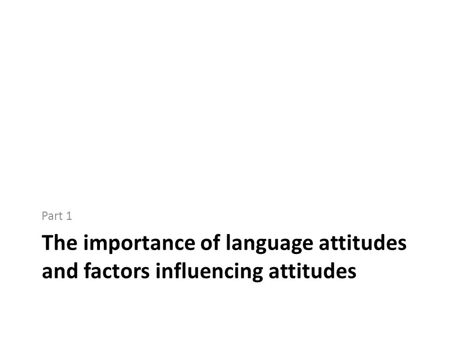 linguistic attitudes among english varieties in Variation of attitudes toward minority language varieties in four minority  used  mostly in conversations within family, between friends, or neighbors, at meetings   were borrowed – and translated in english – from the question- naire used in.