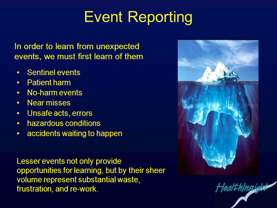 Event Reporting In order to learn from unexpected events, we must first learn of them. Sentinel events.