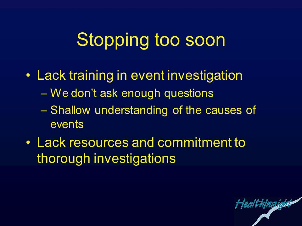 Stopping too soon Lack training in event investigation