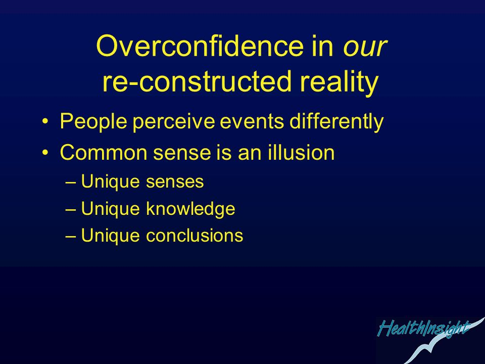 Overconfidence in our re-constructed reality