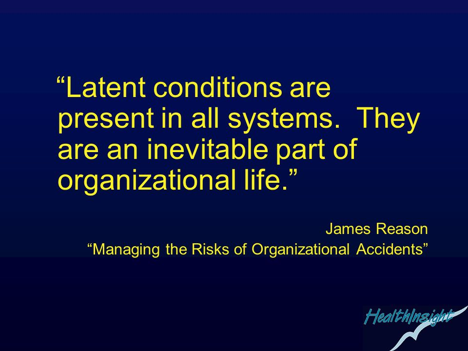 Latent conditions are present in all systems